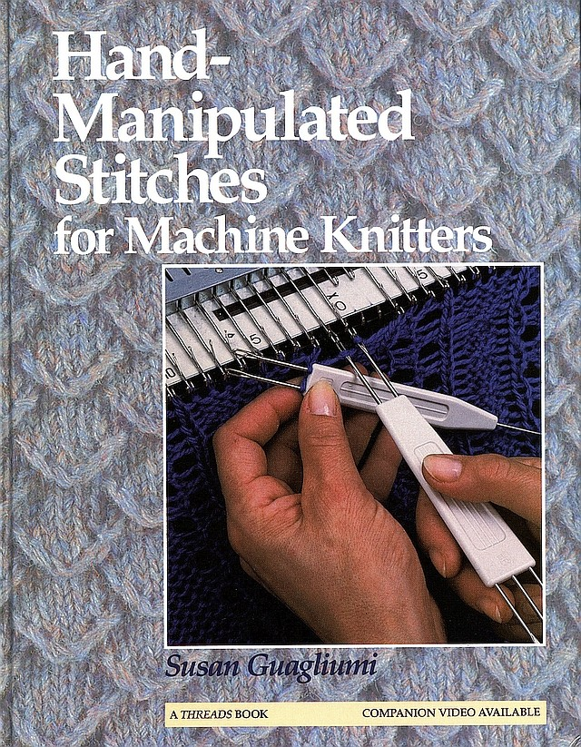 Hand-Manipulated Stitches For Machine Knitters - Susan Gugliumi