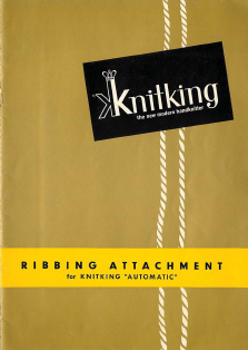 KnitKing Automatic Ribbing Attachment User Guide