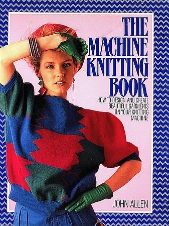 The Machine Knitting Book - John Allen