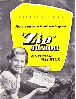 'Zip' Junior Knitting Machine Instruction Book