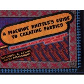 A Machine Knitter's Guide o Creating Fabric - Lewis and Weissman